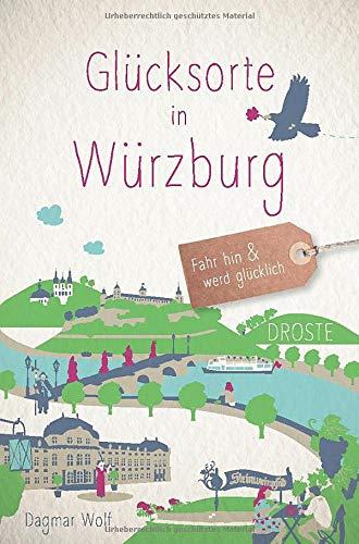 Glücksorte in Würzburg: Fahr hin und werd glücklich