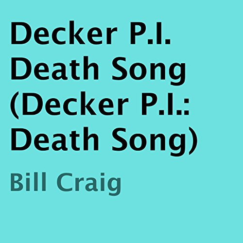 Decker P.I.     Death Song               By:                                                                                                                                 Bill Craig                               Narrated by:                                                                                                                                 Stephen Woodfin                      Length: 5 hrs and 37 mins     Not rated yet     Overall 0.0