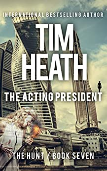 The Acting President (The Hunt Book 7) by [Tim Heath]