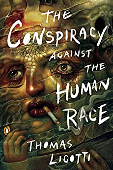 [Thomas Ligotti]のThe Conspiracy against the Human Race: A Contrivance of Horror (English Edition)