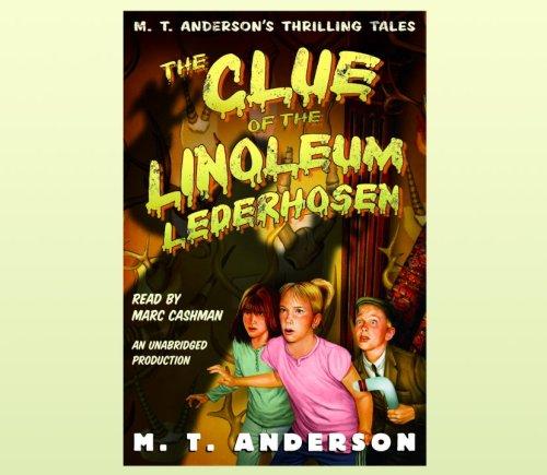 The Clue of the Linoleum Lederhosen: M.T. Anderson's Thrilling Tales