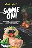 Get your Game On!: Wild Game & Fish Cookbook: From Deer to Duck, Goat to Grouse More