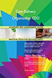 Care Delivery Organization CDO All-Inclusive Self-Assessment - More than 660 Success Criteria, Instant Visual Insights, Comprehensive Spreadsheet Dashboard, Auto-Prioritized for Quick Results