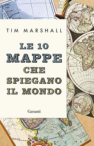 Le 10 mappe che spiegano il mondo. Nuova ediz.