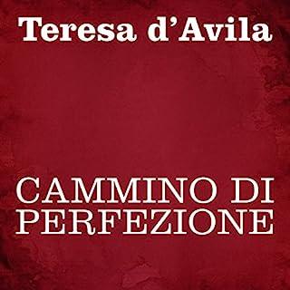 Cammino di perfezione                   Di:                                                                                                                                 Teresa d'Avila                               Letto da:                                                                                                                                 Silvia Cecchini                      Durata:  5 ore e 49 min     7 recensioni     Totali 4,6
