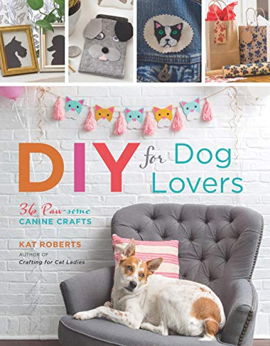DIY for Dog Lovers: 36 P-awesome Canine Crafts: 36 Paw-Some Canine Crafts