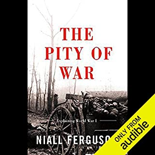The Pity of War     Explaining World War One              By:                                                                                                                                 Niall Ferguson                               Narrated by:                                                                                                                                 Graeme Malcolm                      Length: 21 hrs and 38 mins     337 ratings     Overall 4.1