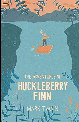 The Adventures of Huckleberry Finn: by Mark Twain