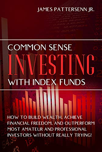 Common Sense Investing With Index Funds: Make Money With Index Funds Now!