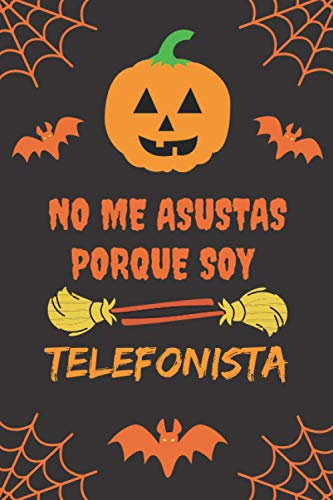 NO ME ASUSTAS PORQUE SOY TELEFONISTA: CUADERNO DE HALLOWEEN. CUADERNILLO DE NOTAS, LIBRETA DE APUNTES, DIARIO PERSONAL O AGENDA. REGALO DE CUMPLEAÑOS.
