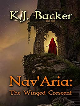 Nav'Aria: The Winged Crescent by [K.J. Backer]