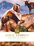 50 Bible Stories Every Adult Should Know:...