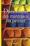 Dictionnaire des matériaux du peintre by Unknown(1905-03-14) - Belin