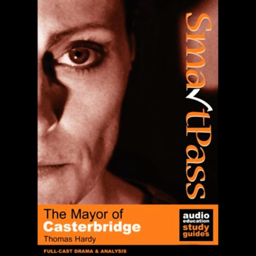 SmartPass Audio Education Study Guide to The Mayor of Casterbridge (Dramatised)                   Written by:                                                                                                                                 Thomas Hardy,                                                                                        Mike Reeves                               Narrated by:                                                                                                                                 Full-Cast featuring Joan Walker,                                                                                        Harry Myers,                                                                                        Coralyn Sheldon                      Length: 3 hrs and 13 mins     Not rated yet     Overall 0.0