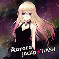 「Aurora」 / jAcKp☆TrASH