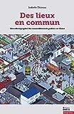 Des lieux en commun - Une ethnographie des rassemblements publics en Chine