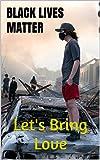Black lives Matter: Let's Bring Love (English Edition)