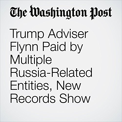 Trump Adviser Flynn Paid by Multiple Russia-Related Entities, New Records Show copertina