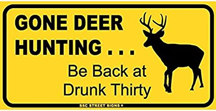 Gone Deer Hunting Be Back at Drunk Thirty Aluminum Tin Metal Poster Sign Wall Decor 6x12