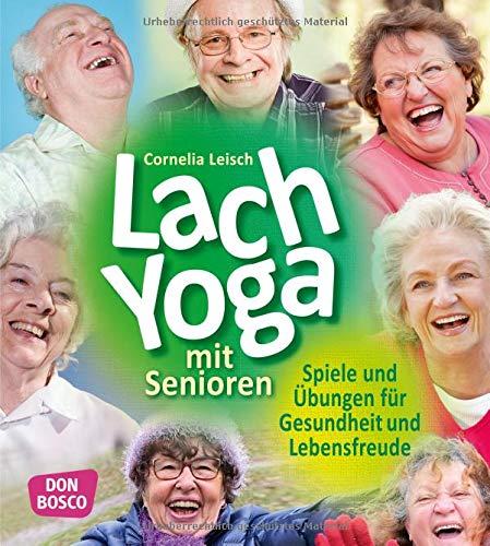 Lachyoga mit Senioren: Spiele und Übungen für Gesundheit und Lebensfreude (Praxis Seniorenarbeit)