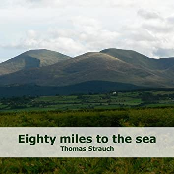 Eighty Miles to the Sea