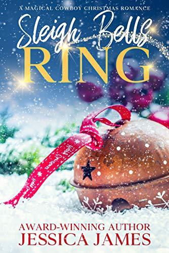 Sleigh Bells Ring A Best Friends/Second Chances Sweet Holiday Romance: A Magical Cowboy Christmas Romance