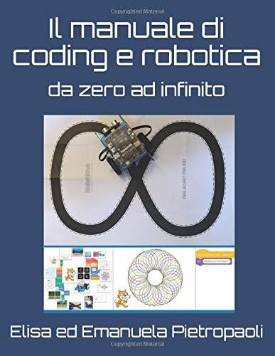 Il manuale di coding e robotica: da zero ad infinito