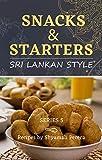 Snacks & Starters: Sri Lankan Style (Sri Lankan Cooking Book 5)