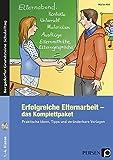 Erfolgreiche Elternarbeit - das Komplettpaket: Praktische Ideen, Tipps und veränderbare Vorlagen (1. bis 4. Klasse) (Bergedorfer Grundsteine Schulalltag - Grundschule)
