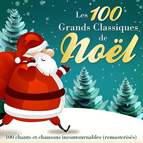Les 100 grands classiques de Noël - 100 chants et chansons incontournables (Version originale remasterisée)