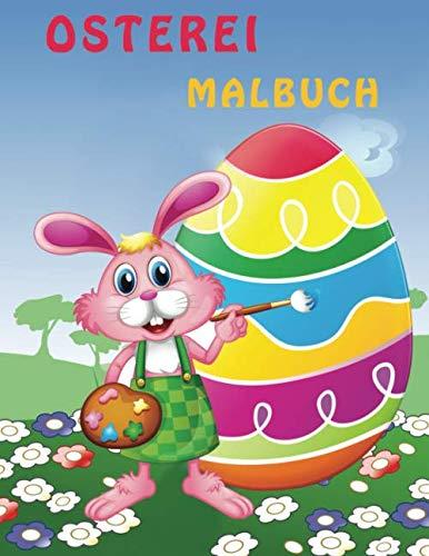 Osterei Malbuch: Lustige Sammlung von Ostern Malvorlagen für Kleinkinder, Kinder im Vorschulalter, Kindergarten, Eier, Küken, Hasen, Frühlingsblumen, süße Tiere und mehr