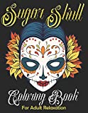 Sugar Skull Coloring Book for Adult Relaxation: Mindful Meditation & Relaxing 60 Colouring Pages for Grown Ups ,Women & Men|Day of The Dead(Dia de Los ... & Easy Patterns Skull Tattoo Art Designs