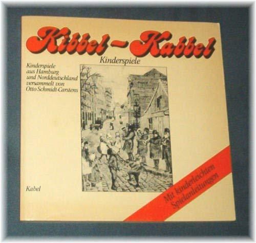 Kibbel- Kabbel. Kinderspiele aus Hamburg und Norddeutschland
