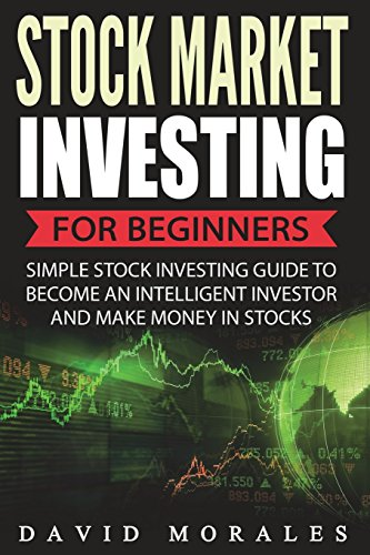 Stock Market Investing For Beginners- Simple Stock Investing Guide To Become An Intelligent Investor And Make Money In S