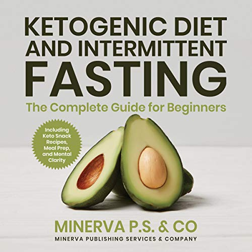 Ketogenic Diet and Intermittent Fasting: The Complete Guide for Beginners Including Keto Snack Recipes, Meal Prep, and Mental Clarity audiobook cover art