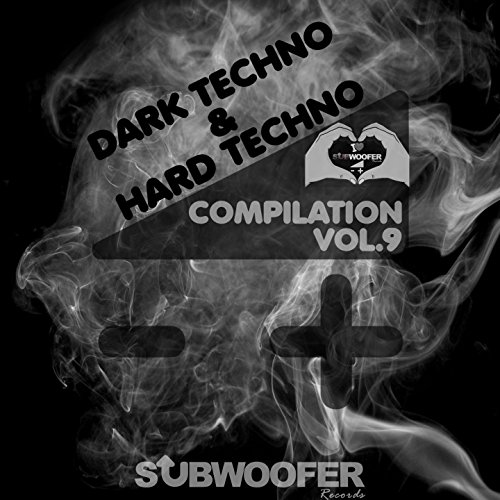 I Love Dark & Hard Techno Compilation, Vol. 9 (Subwoofer Records Greatest Hits)