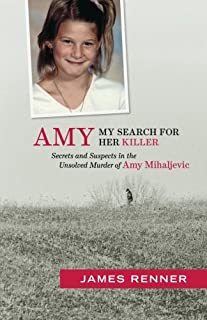 Amy: My Search for Her Killer: Secrets & Suspects in the Unsolved Murder of Amy Mihaljevic