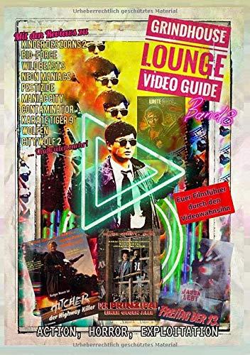 Grindhouse Lounge: Video Guide - Band 3 - Euer Filmführer durch den Videowahnsinn / Mit den Reviews zu Tot und Begraben, Der Prinzipal, The Hitcher, ... Exploitation - Das perfekte Nachschlagewerk