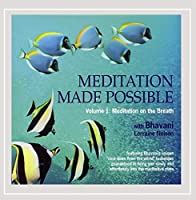 Vol. 1-Meditation Made Possible: Meditation on the