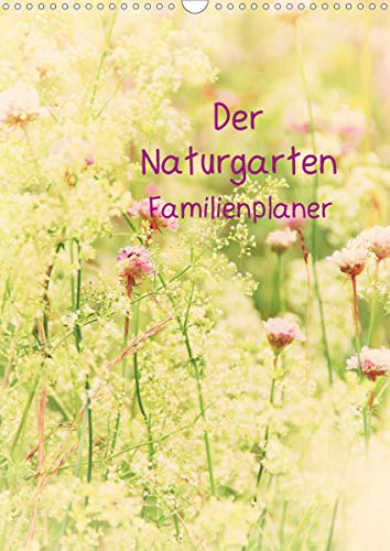 Der Naturgarten Familienplaner (Wandkalender 2020 DIN A3 hoch)