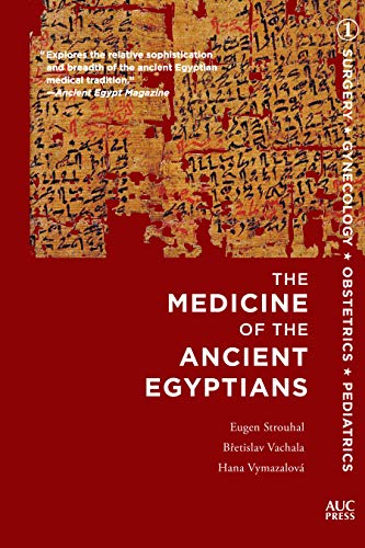 Compare Textbook Prices for Medicine of the Ancient Egyptians: 1: Surgery, Gynecology, Obstetrics, and Pediatrics  ISBN 9789774169960 by Strouhal, Eugen,Vachala, Bretislav,Vymazalová, Hana