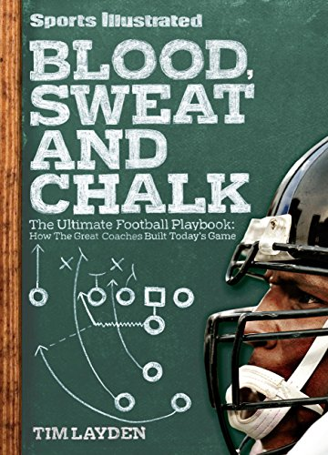 Sports Illustrated Blood, Sweat and Chalk: The Ultimate Football Playbook: How the Great Coaches Built Today's Game (English Edition)