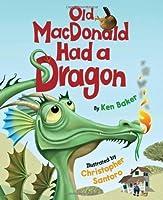 Old MacDonald Had a Dragon by Ken Baker(2012-10-09)