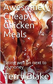 Awesomely Cheap Chicken Meals: Eating well on next to no money (Budget Cookbooks Book 2)