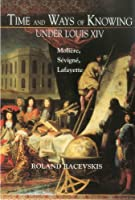 Time and Ways of Knowing Under Louis XIV: Moliere, Sevigne, Lafayette (Bucknell Studies 18th C L)
