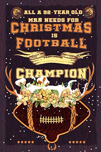 All A 92-Year Old Man Needs For Christmas Is Football, Champions, Merry Christmas: Christmas 2020 Notebook For Him: American Football Journal Notebook-Christmas Notebook For Men