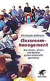 Classroom-Management: Wie Lehrer, Eltern und Schüler guten Unterricht gestalten - Christoph Eichhorn