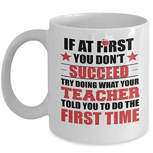 Taza divertida con texto en inglés 'If at First You Don't Succeed' Do What The Teacher Told You to Do Coffee & Tea Cup Taza de cerámica, gran idea de regalo única