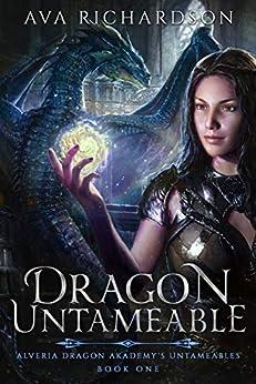 Dragon Untameable (Alveria Dragon Akademy's Untameables Book 1) by [Ava Richardson]