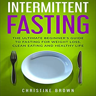 Intermittent Fasting: The Ultimate Beginner's Guide to Fasting for Weight Loss, Clean Eating and Healthy Life audiobook cover art
